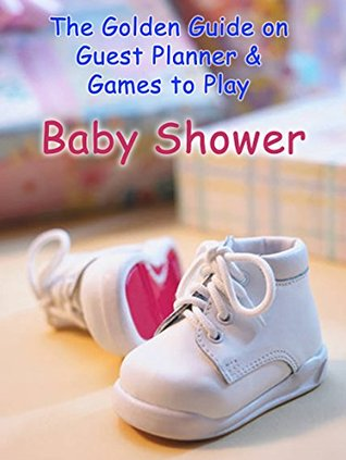 Baby Shower: The Golden Guide on Guest Planner & Games to Play, Baby Shower Ideas