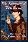 The Adventures of Viola Stewart: Three Short Stories
