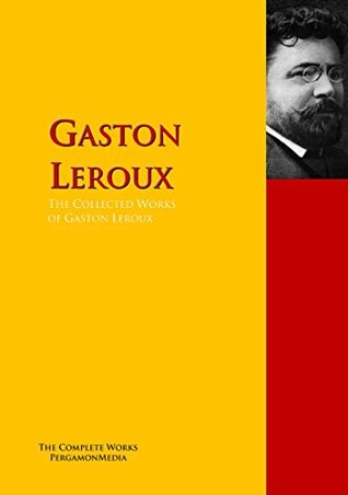 The Collected Works of Gaston Leroux