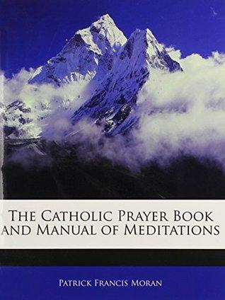 The Catholic Prayer Book and Manual of Meditations