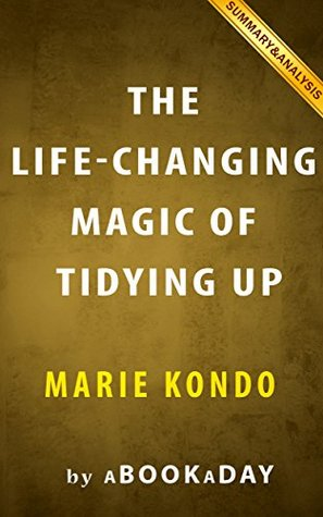 The Life-Changing Magic of Tidying Up (The Japanese Art of Decluttering and Organizing) by Marie Kondo | Summary & Analysis