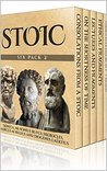 Stoic Six Pack 2 - Consolations From A Stoic, On The Shortness of Life, Musonius Rufus, Hierocles, Meditations In Verse and The Stoics (Illustrated) (Stoic Six Packs)