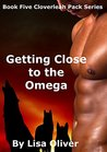 Getting Close to the Omega (Cloverleah Pack, #5)