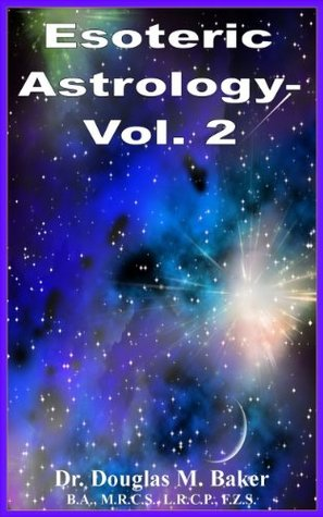 Esoteric Astrology - Volume Two: The Theory, Interpretation and Practice. The Seventh, Eighth & Ninth Houses, Biographies and Correlations between Astrological & Psychological Symbols