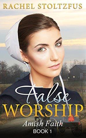 False Worship - Book 1 (Amish Faith (False Worship) Series)