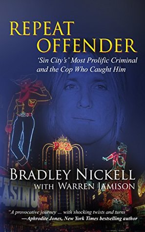 Repeat Offender: Sin City's Most Prolific Criminal and the Cop Who Caught Him