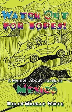 Watch Out for Topes: A Memoir About Travels in Mexico