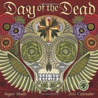 Day of the Dead: Sugar Skulls 2015 Wall Calendar