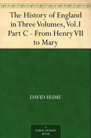 The History of England in Three Volumes, Vol.I., Part C. From Henry VII. to Mary