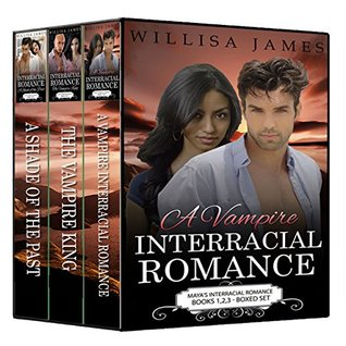The Vampire Interracial Romance BOXED SET Books 1-3: (Interracial Romance Book Bundle: A Vampire Interracial Romance, The Vampire King, A Shade of the ... Set: Maya's Interracial Romance Series)