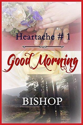 Good Morning (Heartache Book 1)