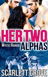 Her Two Alphas by Scarlett Grove