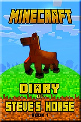 Minecraft: Diary of Steve's Horse Book 1: Incredible Minecraft Diary of a Steve's Horse! Discover how Steve's Best Friend Spends Her Days. Minecraft Books for Kids that Brings Tons of Fun!