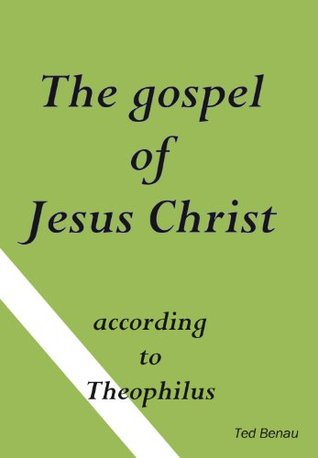 The gospel of Jesus Christ according to Theophilus