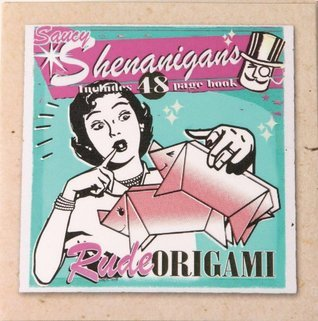Naughty Shenanigans - Rude Origami