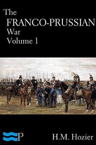 The Franco-Prussian War Volume 1