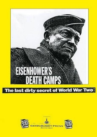 Eisenhower's Death Camps: The Last Dirty Secret of WWII