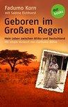 Geboren im Großen Regen: Mein Leben zwischen Afrika und Deutschland - Mit einem Vorwort von Karlheinz Böhm