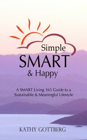 Simple * SMART & Happy: A SMART Living 365 Guide to A Sustainable & Meaningful Lifestyle