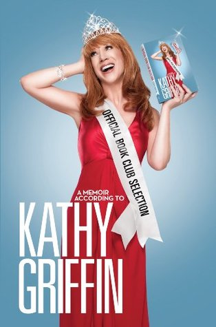 Official Book Club Selection: A Memoir According to Kathy Griffin
