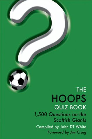 The Hoops Quiz Book: 1,500 Questions on Glasgow Celtic Football Club