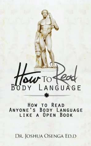 How to Read Body Language 101 - How to Read Anybody's Body Language like a Open Book: The definitive step by step guide to reading body language like a Pro