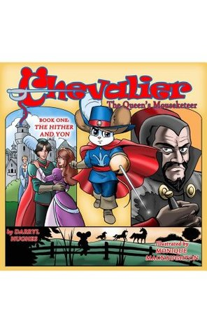 Chevalier the Queen's Mouseketeer: The Hither and Yon (Kids books, kids fantasy books, kids adventure books, kids fairy tale books, kids free stories, kids series book for ages 6-12)