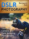 DSLR Photography: Ultimate Handbook That Will Teach You How to Use Your DSLR Camera and Take Amazing Photographs (DSLR Photography books, dslr photography for beginners, dslr photography made easy)
