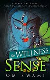 The Wellness Sense: A practical guide to your physical and emotional health based on Ayurvedic and yogic wisdom