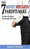 7 Money Mistakes Parents Make: When Raising Financially Fit Teens