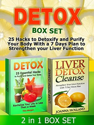 Detox Box Set: 25 Hacks to Detoxify and Purify Your Body With a 7 Days Plan to Strengthen your Liver Function (Detox Box Set, Detox Books, Detox Diet)