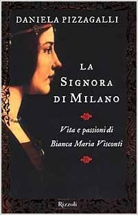La signora di Milano: Vita e passioni di Bianca Maria Visconti