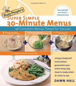 Busy People's Super Simple 30-Minute Menus: 137 Complete Meals Timed for Success