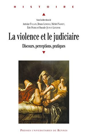 La violence et le judiciaire: Du Moyen Âge à nos jours. Discours, perceptions, pratiques