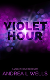 The Violet Hour by Andrea L. Wells