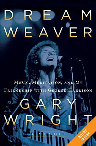 Dream Weaver Deluxe: A Memoir; Music, Meditation, and My Friendship with George Harrison