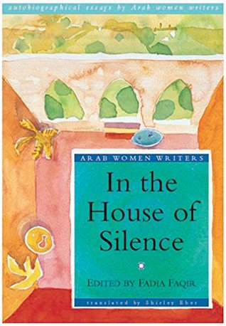 in-the-house-of-silence-arab-women-writers-series