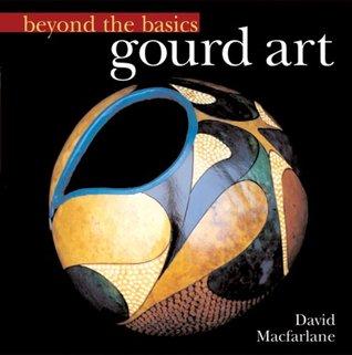Beyond the Basics: Gourd Art  (Sterling Publishing))