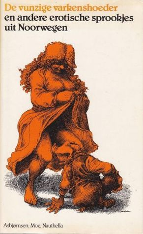 De vunzige varkenshoeder en andere erotische sprookjes uit Noorwegen