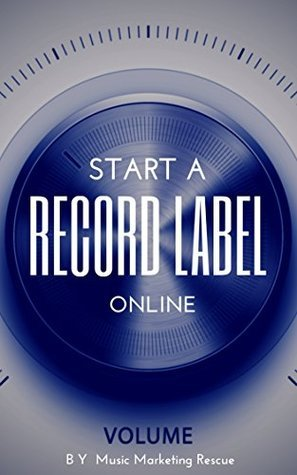 Music Business: How To Start A Record Label Online (Bonus: Ecourse Music Marketing For Online Record Label): Steps, Insights and Strategies (how to start a Music Business)