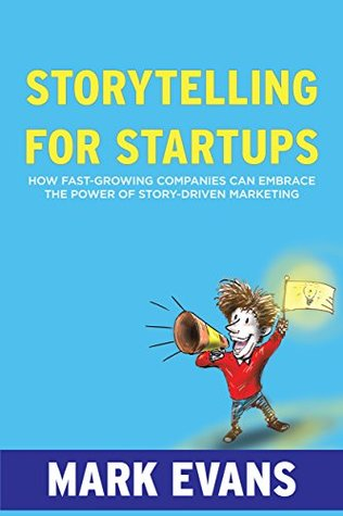 Storytelling for Startups: How Fast-Growing Companies Can Embrace the Power of Story-Driven Marketing