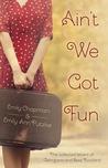 Ain't We Got Fun by Emily  Chapman