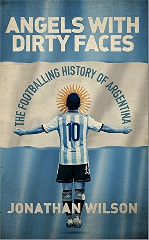 angels-with-dirty-faces-the-footballing-history-of-argentina