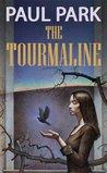 The Tourmaline by Paul Park
