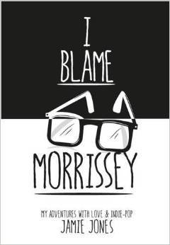 I Blame Morrissey