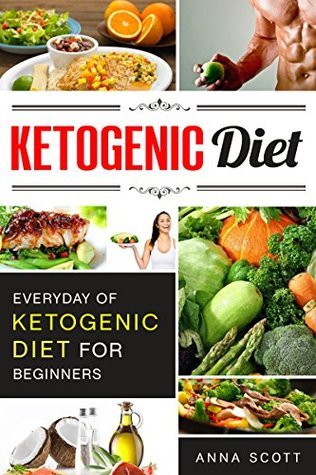 Ketogenic Diet: Everyday of Ketogenic Diet for Beginners (ketogenic cookbook, ketogenic, Ketogenic Cookbook, ketogenic diet for beginners, ketogenic diet ... (healthy food for everyday Book 12)
