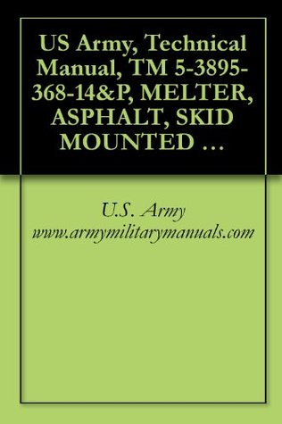 US Army, Technical Manual, TM 5-3895-368-14&P, MELTER, ASPHALT, SKID MOUNTED HOT OIL CIRCULATION, 750 GPH CHAUSSE MODEL STMD-3000A ,(NSN 3895-01-332-3024), END ITEM CODE, (EIC),E4Y, military manuals