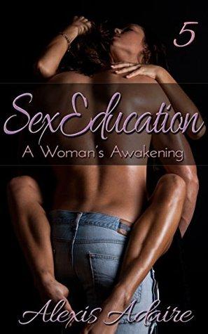 Sex Education: A Woman's Awakening, Book 5