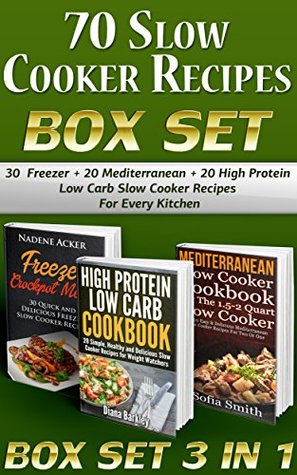 70 Slow Cooker Recipes BOX SET. 30 Freezer + 20 Mediterranean + 20 High Protein Low Carb Slow Cooker Recipes For Every Kitchen!: (slow cooker cookbook, ... recipes, slow cooker recipes for two)