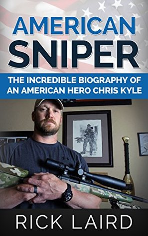 American Sniper: The Incredible Biography of an American Hero, Chris Kyle
